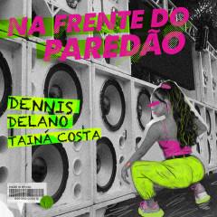 Na Frente do Paredão - Dennis DJ, Delano, Tainá Costa
