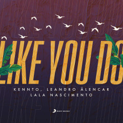Like You Do - Kennto, Leandro Alencar, Lala Nascimento