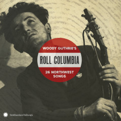 Roll Columbia: Woody Guthrie's 26 Northwest Songs - Various Artists