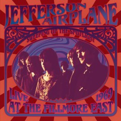 Sweeping Up the Spotlight - Jefferson Airplane Live at the Fillmore East 1969 - Jefferson Airplane