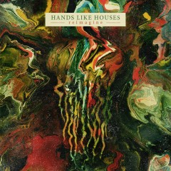 reimagine - Hands Like Houses