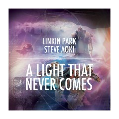 A LIGHT THAT NEVER COMES - Linkin Park, Steve Aoki