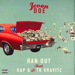 Ran Out (feat. Kap G & TK Kravitz) - Jevon Doe, Kap G, Tk Kravitz
