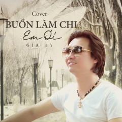 Buồn Làm Chi Em Ơi (Cover) (Single) - Gia Hy