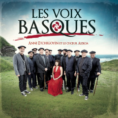 Les Voix Basques - Anne Etchegoyen, Le Choeur Aizkoa