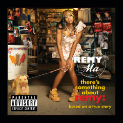There's Something About Remy-Based On A True Story - Remy Ma