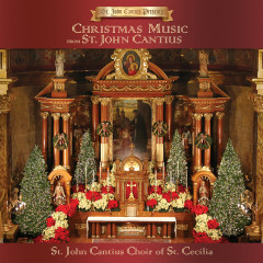 St. John Cantius Presents: Christmas Music from St. John Cantius - St. John Cantius Choir of Saint Cecilia