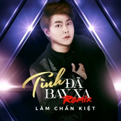 Tình Đã Bay Xa (Remix) (Single) - Lâm Chấn Kiệt