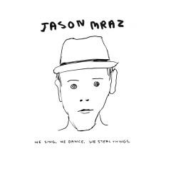We Sing.  We Dance.  We Steal Things. - Jason Mraz