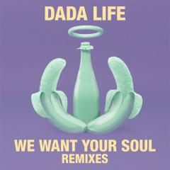 We Want Your Soul (Remixes) - Dada Life