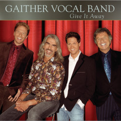 Give It Away - Gaither Vocal Band