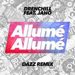 Allumé Allumé (DAZZ Remix) - Drenchill, Jano