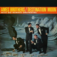 Destination Moon - The Ames Brothers
