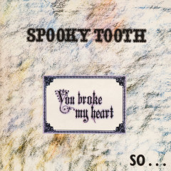You Broke My Heart So… I Busted Your Jaw - Spooky Tooth