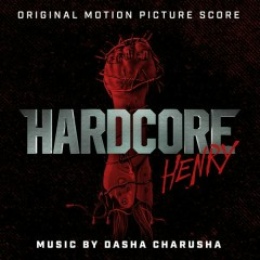 Hardcore Henry (Original Motion Picture Score) - Dasha Charusha