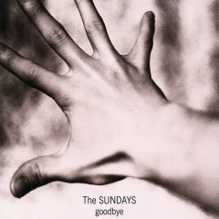 Goodbye - The Sundays