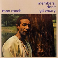 Members Don't Get Weary - Max Roach