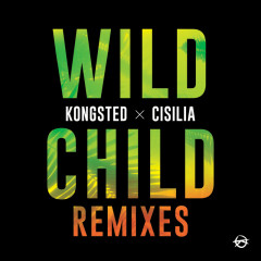 Wild Child (Remixes) - Kongsted, Cisilia