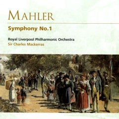 Mahler: Symphony No.1 - Royal Liverpool Philharmonic Orchestra, Sir Charles Mackerras