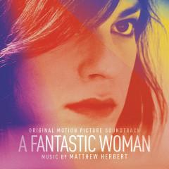 A Fantastic Woman (Original Soundtrack Album) - Matthew Herbert