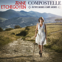 Compostelle - Du Pays basque à Saint-Jacques - Anne Etchegoyen