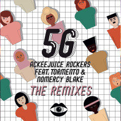 5G (The Remixes) - Ackeejuice Rockers, Tormento, Nomercy Blake