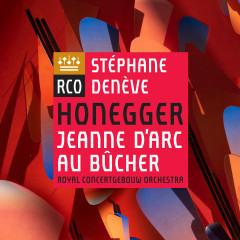 Honegger: Jeanne d'Arc au bûcher - Royal ConcertgebouwOrchestra, Stéphane Denève