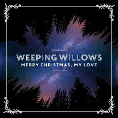 Merry Christmas, My Love - Weeping Willows
