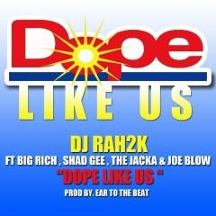 Dope Like Us - Big Rich, Shad Gee, The Jacka, Joe Blow