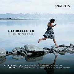 Life Reflected - Canada's National Arts Centre Orchestra, Alexander Shelley