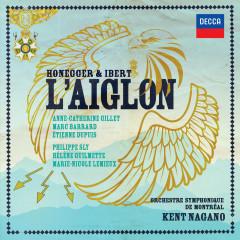 Honegger & Ibert: L'Aiglon (Live In Montreal / 2015) - Anne-Catherine Gillet, Marc Barrard, Étienne Dupuis, Philippe Sly, Hélène Guilmette