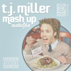 Mash Up Audiofile - T.J. Miller