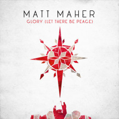 Glory (Let There Be Peace) - Matt Maher