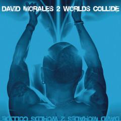 2 Worlds Collide - David Morales