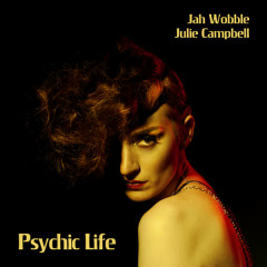 Psychic Life - Jah Wobble, Julie Campbell