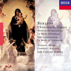 Berlioz: L'Enfance du Christ; La Mort de Cléopâtre; La Mort d'Ophélie etc - Sir Colin Davis, Elsie Morison, Sir Peter Pears, John Cameron, Joseph Rouleau