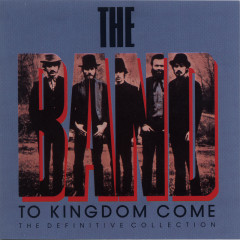 To Kingdom Come (The Definitive Collection) - The Band