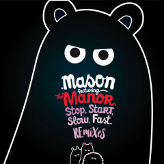 Stop Start Slow Fast (The Remixes) - Mason, The Manor