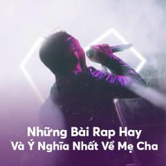 Những Bài Rap Hay Và Ý Nghĩa Nhất Về Mẹ Cha