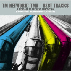 TM NETWORK/TMN BEST TRACKS - A message to the next generation - TM Network