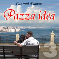 Canzoni d'amore - Vol. 3 - Pazza idea - Various Artists