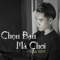 Chọn Bạn Mà Chơi (Single) - Gia Huy Singer