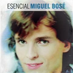 Esencial Miguel Bose - Miguel Bosé