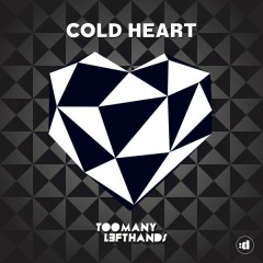 Cold Heart - TooManyLeftHands