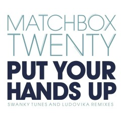 Put Your Hands Up (Remixes) - Matchbox Twenty