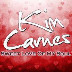 Sweet Love Of My Soul - Kim Carnes