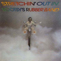 Stretchin' Out In Bootsy's Rubber Band - Bootsy Collins