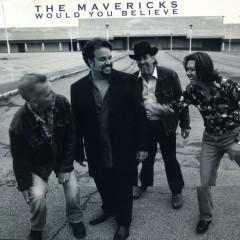 Would You Believe - The Mavericks