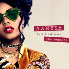 Burn Break Crash (Remixes) - Aanysa, Snakehips