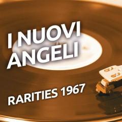 I Nuovi Angeli - Rarities 1967 - I Nuovi Angeli
